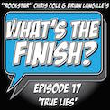 What's The Finish, Episode 17 - True Lies