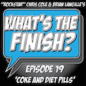 What's The Finish, Episode 19 - Diet Pills and Coke