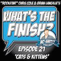 What's The Finish, Episode 21 - Cats and Kittens