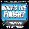 What's The Finish, Episode 6 - The Dusty Finish