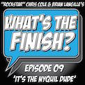 What's The Finish, Episode 9 - It's The NyQuil Dude